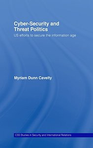 Cyber-Security and Threat Politics: US Efforts to Secure the Information Age (Css Studies in Security and International Relations)-cover