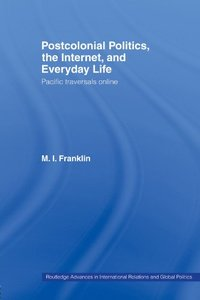 Postcolonial Politics, The Internet and Everyday Life: Pacific Traversals Online-cover