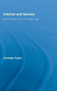 Internet and Society: Social Theory in the Information Age (Routledge Research in Information Technology and Society)