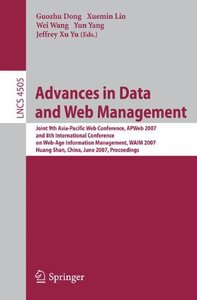 Advances in Data and Web Management: Joint 9th Asia-Pacific Web Conference, APWeb 2007, and 8th International Conference on Web-Age Information Management, ... (Lecture Notes in Computer Science)-cover