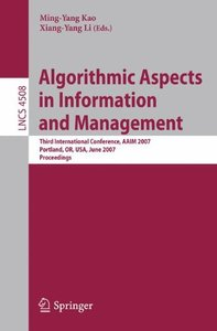 Algorithmic Aspects in Information and Management: Third International Conference, AAIM 2007, Portland, OR, USA, June 6-8, 2007, Proceedings (Lecture Notes in Computer Science)-cover