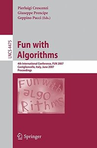Fun with Algorithms: 4th International Conference, FUN 2007, Castiglioncello, Italy, June 3-5, 2007, Proceedings (Lecture Notes in Computer Science)-cover
