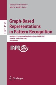 Graph-Based Representations in Pattern Recognition: 6th IAPR-TC-15 International Workshop, GbRPR 2007, Alicante, Spain, June 11-13, 2007, Proceedings (Lecture Notes in Computer Science)