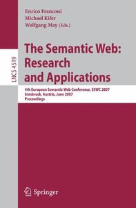 The Semantic Web: Research and Applications: 4th European Semantic Web Conference, ESWC 2007, Innsbruck, Austria, June 3-7, 2007, Proceedings (Lecture Notes in Computer Science)