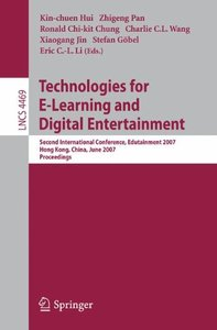 Technologies for E-Learning and Digital Entertainment: Second International Conference, Edutainment 2007, Hong Kong, China, June 11-13, 2007, Proceedings (Lecture Notes in Computer Science)-cover