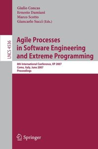 Agile Processes in Software Engineering and Extreme Programming: 8th International Conference, XP 2007, Como, Italy, June 18-22, 2007, Proceedings (Lecture Notes in Computer Science)-cover
