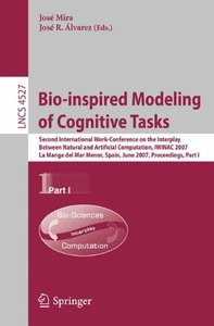 Bio-inspired Modeling of Cognitive Tasks: Second International Work-Conference on the Interplay Between Natural and Artificial Computation, IWINAC 2007, ... Part I (Lecture Notes in Computer Science)-cover