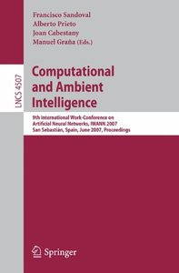 Computational and Ambient Intelligence: 9th International Work-Conference on Artificial Neural Networks, IWANN 2007, San Sebasti??n, Spain, June 20-22, ... Science) (Lecture Notes in Computer Science)-cover