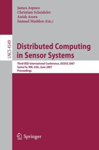 Distributed Computing in Sensor Systems: Third IEEE International Conference, DCOSS 2007, Santa Fe, NM, USA, June 18-20, 2007, Proceedings (Lecture Notes in Computer Science)