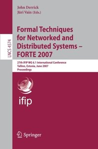 Formal Techniques for Networked and Distributed Systems - FORTE 2007: 27th IFIP WG 6.1 International Conference, Tallinn, Estonia, June 27-29, 2007, Proceedings (Lecture Notes in Computer Science)-cover
