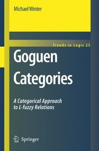 Goguen Categories: A Categorical Approach to L-fuzzy Relations (Trends in Logic)