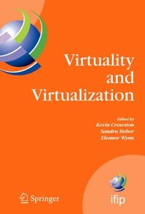 Virtuality and Virtualization: IFIP Working Groups 8.2 on Information Systems and Organizations and 9.5 on Virtuality and Society, July 29-31, 2007, Portland, ... Federation for Information Processing