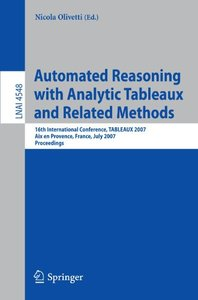 Automated Reasoning with Analytic Tableaux and Related Methods: 16th International Conference, TABLEAUX 2007, Aix en Provence, France, July 3-6, 2007, Proceedings (Lecture Notes in Computer Science)
