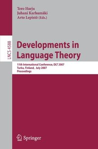 Developments in Language Theory: 11th International Conference, DLT 2007, Turku, Finland, July 3-6, 2007, Proceedings (Lecture Notes in Computer Science)-cover