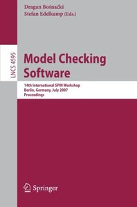 Model Checking Software: 14th International SPIN Workshop, Berlin, Germany, July 1-3, 2007, Proceedings (Lecture Notes in Computer Science)