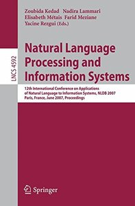 Natural Language Processing and Information Systems: 12th International Conference on Applications of Natural Language to Information Systems, NLDB 2007, ... (Lecture Notes in Computer Science)-cover