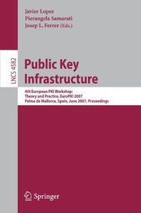 Public Key Infrastructure: 4th European PKI Workshop: Theory and Practice, EuroPKI 2007, Palma de Mallorca, Spain, June 28-30, 2007, Proceedings (Lecture Notes in Computer Science)