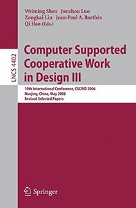 Computer Supported Cooperative Work in Design III: 10th International Conference, CSCWD 2006, Nanjing, China, May 3-5, 2006, Revised Selected Papers (Lecture Notes in Computer Science)-cover