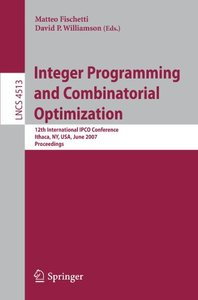 Integer Programming and Combinatorial Optimization: 12th International IPCO Conference, Ithaca, NY, USA, June 25-27, 2007, Proceedings (Lecture Notes in Computer Science)-cover