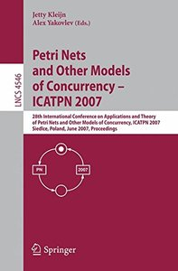 Petri Nets and Other Models of Concurrency - ICATPN 2007: 28th International Conference on Applications and Theory of Petri Nets and Other Models of Concurrency, ... (Lecture Notes in Computer Science-cover