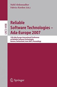 Reliable Software Technologies - Ada-Europe 2007: 12th Ada-Europe Intenational Conference on Reliable Software Technologies, Geneva, Switzerland, June ... (Lecture Notes in Computer Science)-cover