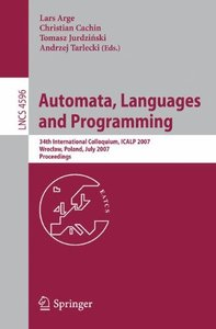 Automata, Languages and Programming: 34th International Colloquium, ICALP 2007, Wroclaw, Poland, July 9-13, 2007, Proceedings (Lecture Notes in Computer Science)-cover