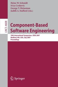 Component-Based Software Engineering: 10th International Symposium, CBSE 2007, Medford, MA, USA, July 9-11, 2007, Proceedings (Lecture Notes in Computer Science)-cover