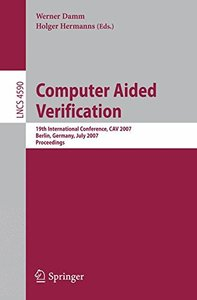 Computer Aided Verification: 19th International Conference, CAV 2007, Berlin, Germany, July 3-7, 2007, Proceedings (Lecture Notes in Computer Science)
