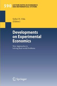 Developments on Experimental Economics: New Approaches to Solving Real-world Problems (Lecture Notes in Economics and Mathematical Systems)