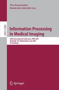 Information Processing in Medical Imaging: 20th International Conference, IPMI 2007, Kerkrade, The Netherlands, July 2-6, 2007, Proceedings (Lecture Notes in Computer Science)