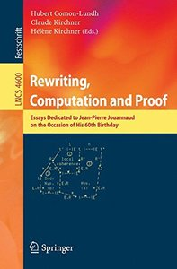 Rewriting, Computation and Proof: Essays Dedicated to Jean-Pierre Jouannaud on the Occasion of his 60th Birthday (Lecture Notes in Computer Science)-cover