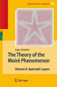 The Theory of the Moir? Phenomenon: Volume II Aperiodic Layers (Computational Imaging and Vision)-cover