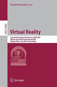 Virtual Reality: Second International Conference, ICVR 2007, Held as Part of HCI International 2007, Beijing, China, July 22-27, 2007, Proceedings (Lecture Notes in Computer Science)