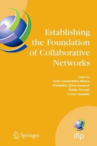 Establishing the Foundation of Collaborative Networks: IFIP TC 5 Working Group 5.5 Eighth IFIP WorkingConference on Virtual EnterprisesSeptember 10-12, ... Federation for Information Processing)