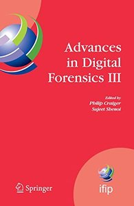 Advances in Digital Forensics III (IFIP International Federation for Information Processing) (IFIP International Federation for Information Processing)-cover