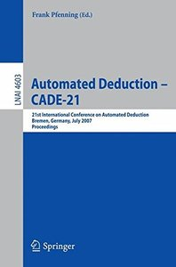 Automated Deduction - CADE-21: 21st International Conference on Automated Deduction, Bremen, Germany, July 17-20, 2007, Proceedings (Lecture Notes in Computer Science)-cover