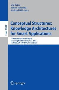 Conceptual Structures: Knowledge Architectures for Smart Applications: 15th International Conference on Conceptual Structures, ICCS 2007, Sheffield, UK, ... (Lecture Notes in Computer Science)