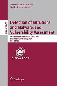 Detection of Intrusions and Malware, and Vulnerability Assessment: 4th International Conference, DIMVA 2007 Lucerne, Switzerland, July 12-13, 2007 Proceedings (Lecture Notes in Computer Science)-cover