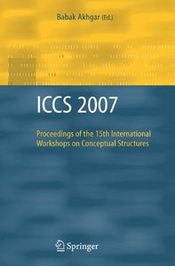 ICCS 2007: Proceedings of the 15th International Workshops on Conceptual Structures
