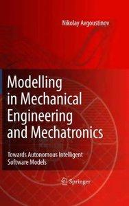 Modelling in Mechanical Engineering and Mechatronics: Towards Autonomous Intelligent Software Models