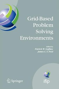 Grid-Based Problem Solving Environments: IFIP TC2/WG2.5 Working Conference on Grid-Based Problem Solving Environments: Implications for Development and ... Federation for Information Processing)