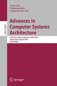 Advances in Computer Systems Architecture: 12th Asia-Pacific Conference, ACSAC 2007, Seoul, Korea, August 23-25, 2007, Proceedings (Lecture Notes in Computer Science)