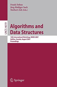 Algorithms and Data Structures: 10th International Workshop, WADS 2007, Halifax, Canada, August 15-17, 2007, Proceedings (Lecture Notes in Computer Science)-cover