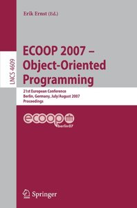 ECOOP - Object-Oriented Programming: 21th European Conference, Berlin, Germany, July 30 - August 3, 2007, Proceedings (Lecture Notes in Computer Science)-cover