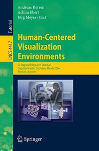 Human-Centered Visualization Environments: GI-Dagstuhl Research Seminar, Dagstuhl Castle, Germany, March 5-8, 2006, Revised Papers (Lecture Notes in Computer Science)-cover