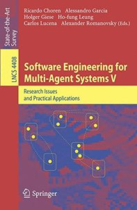 Software Engineering for Multi-Agent Systems V: Research Issues and Practical Applications (Lecture Notes in Computer Science)