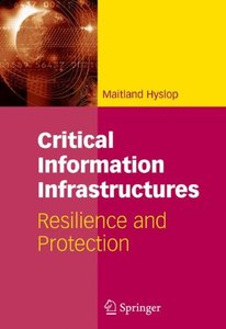 Critical Information Infrastructures: Resilience and Protection