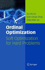 Ordinal Optimization: Soft Optimization for Hard Problems (International Series on Discrete Event Dynamic Systems)