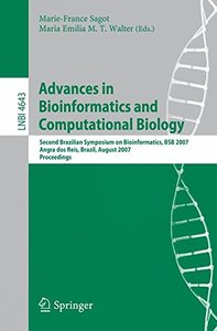 Advances in Bioinformatics and Computational Biology: Second Brazilian Symposium on Bioinformatics, BSB 2007, Angra dos Reis, Brazil, August 29-31, 2007, ... (Lecture Notes in Computer Science)