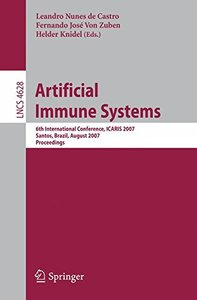 Artificial Immune Systems: 6th International Conference, ICARIS 2007, Santos, Brazil, August 26-29, 2007, Proceedings (Lecture Notes in Computer Science)